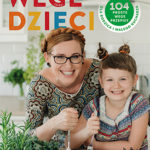 Wege dzieci. 104 proste wege przepisy dla rodzica i małego kucharza